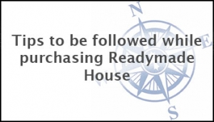 Tips to be followed while purchasing Ready-made House